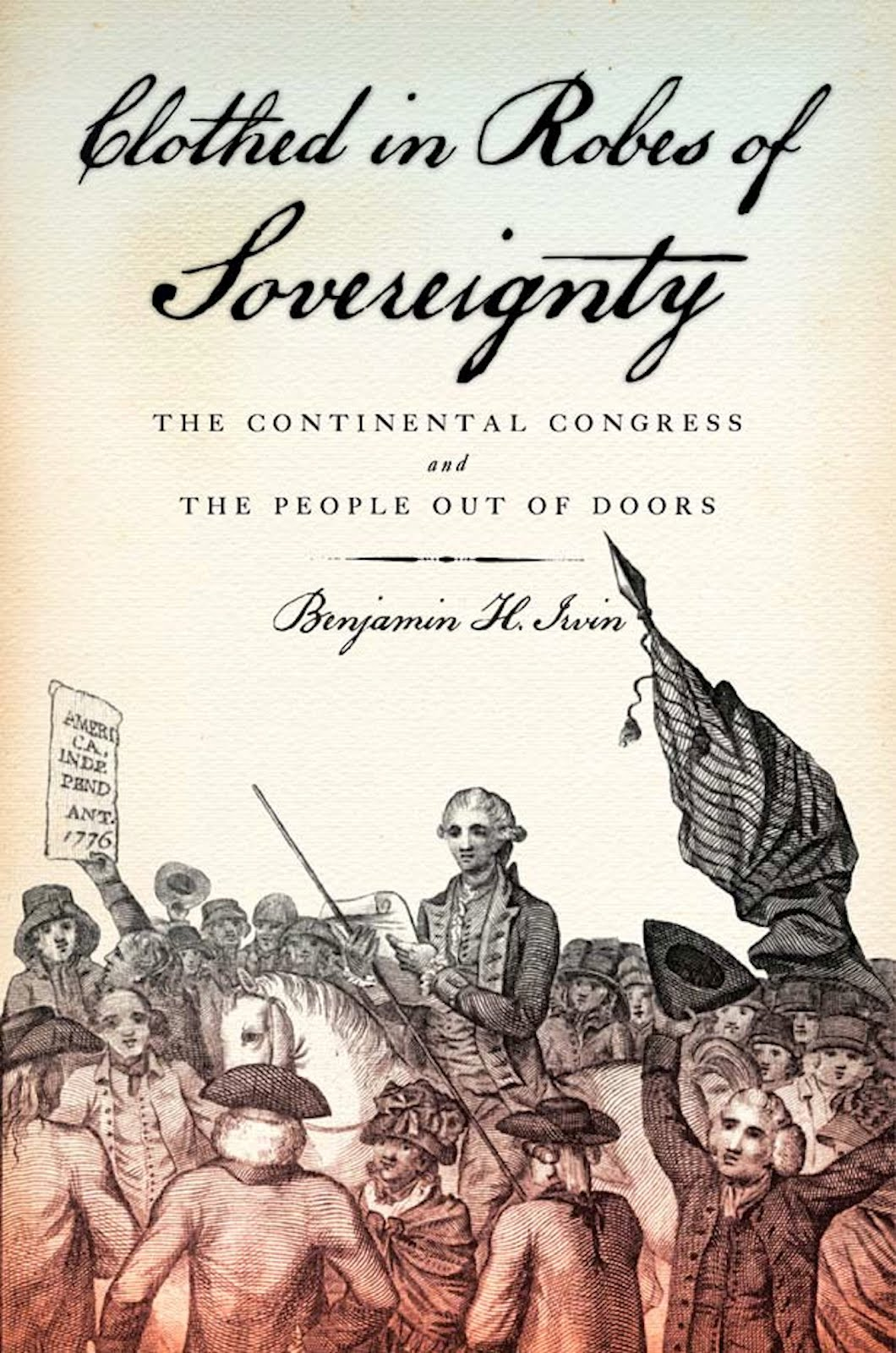 Clothed in Robes of Sovereignty; The Continental Congress and the People Out of