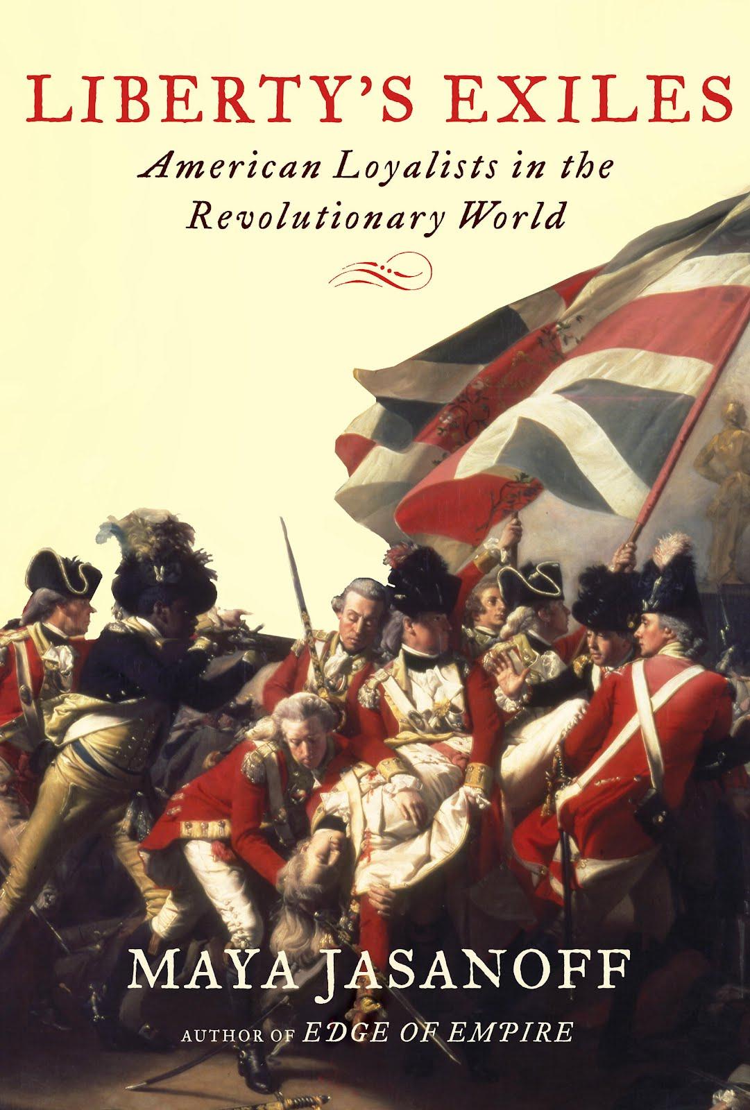 Liberty's Exiles: American Loyalists in the Revolutionary World by Maya Jasanoff