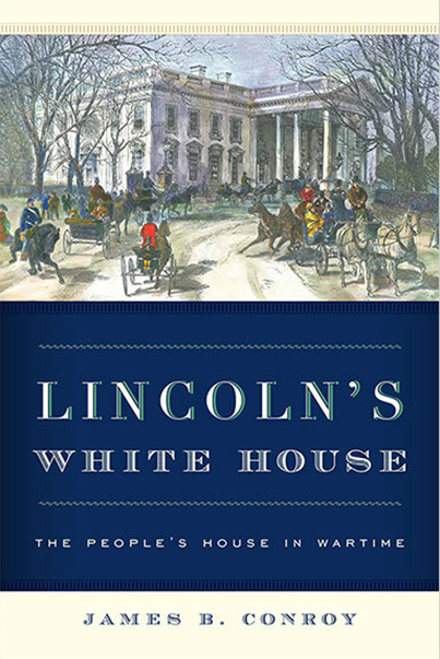 Lincoln's White House by James B. Conroy