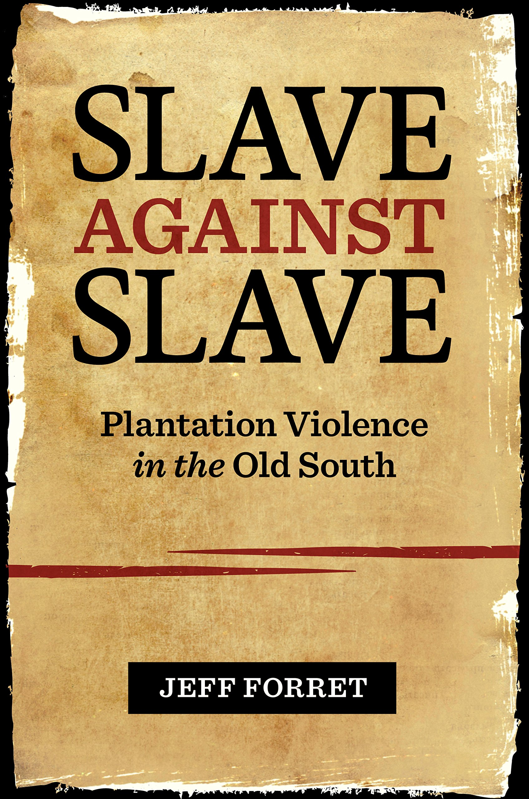 Slave Against Slave: Plantation Violence in the Old South by Jeff Forret