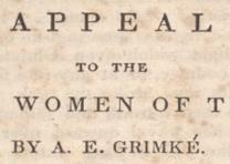 Angelina Grimke's Appeal to the Christian Women of the South, 1836. (Gilder Lehr