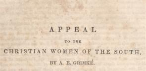 Angelina Grimke's Appeal to the Christian Women of the South, 1836. (Gilder Lehrman Collection)