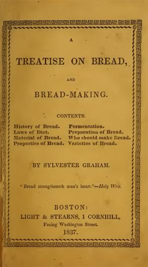 Sylvester Graham, Treatise on Bread and Bread-Making (Boston, 1837). (Google Bk)