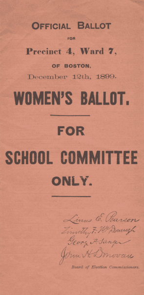 Special Women's Ballot, Boston, MA, 1899, with names of candidates for the School Committee. (Courtesy of Wendy Chmielewski and Jill Norgren)