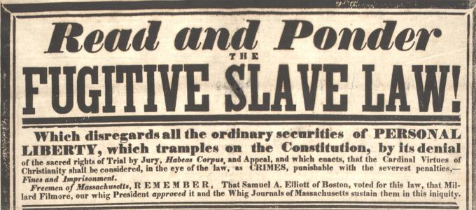 Read and Ponder the Fugitive Slave Law, 1850. (Gilder Lehrman Collection)
