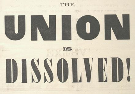 'The Union Is Dissolved!'  a broadside notifying South Carolinians that their le