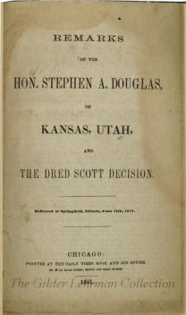 Remarks of the Hon. Stephen A. Douglas, on Kansas, Utah, and the Dred Scott decision. Delivered at Springfield, Illinois, June 12th, 1857.