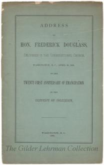 Address by Hon. Frederick Douglass, delivered in the Congregational Church, Washington, D.C., April 16, 1883 : on the twenty-first anniversary of emancipation, in the District of Columbia.